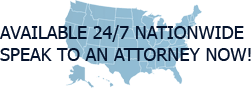 Available 24/7 Nationwide - Speak to an Attorney Now!
